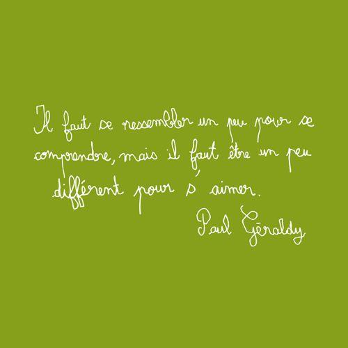We must be a bit alike to understand each other. But we must be a bit different to love each other. - Paul Géraldy