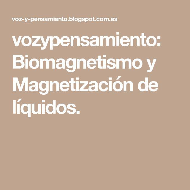 vozypensamiento: Biomagnetismo y Magnetización de líquidos.