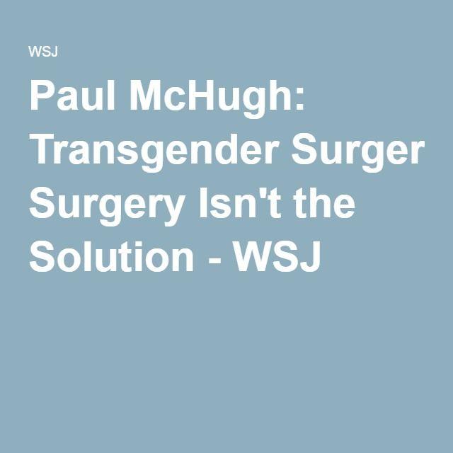 Paul McHugh: Transgender Surgery Isn't the Solution - WSJ