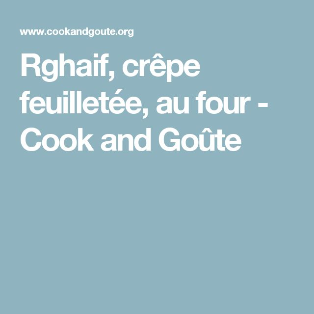 Rghaif, crêpe feuilletée, au four - Cook and Goûte