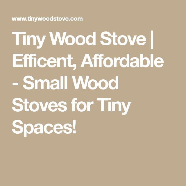 Tiny Wood Stove | Efficent, Affordable - Small Wood Stoves for Tiny Spaces!
