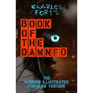 Charles Fort's The Book Of The Damned - The Modern Illustrated Fortean Version (Kindle Edition)  http://balanceddiet.me.uk/lushstuff.php?p=B006MHDK2U  B006MHDK2U