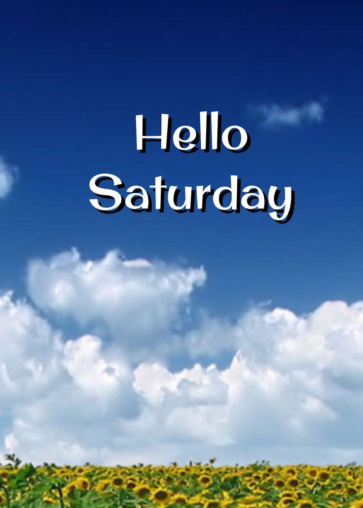 Hello Saturday!    Hello saturday, Saturday quotes, Good