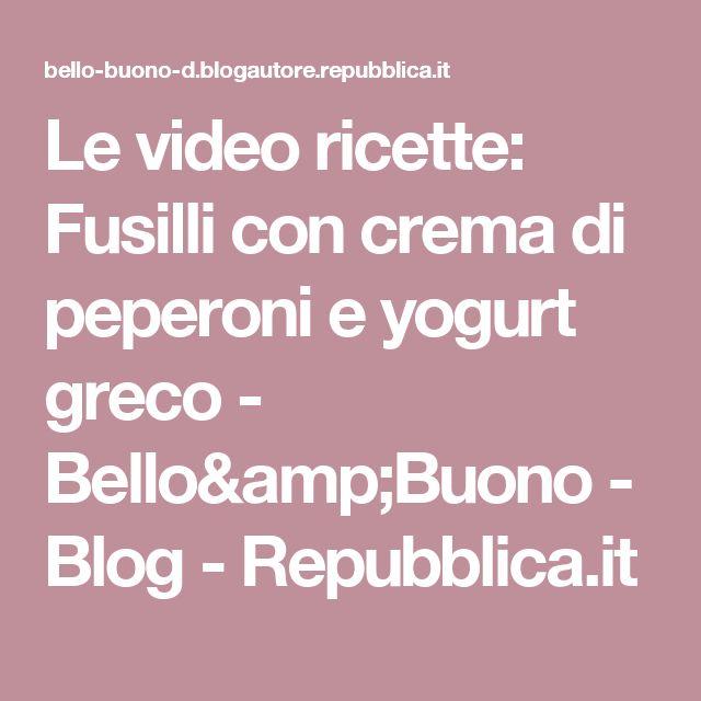 Le video ricette: Fusilli con crema di peperoni e yogurt greco - Bello&Buono - Blog - Repubblica.it