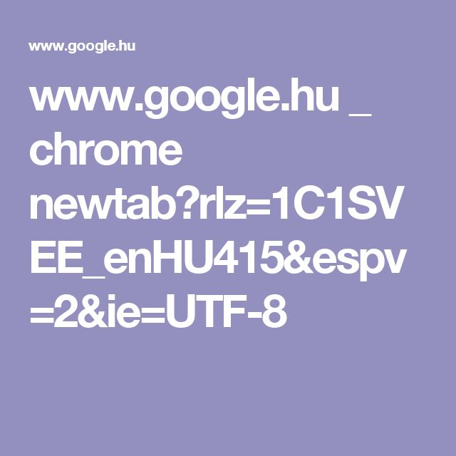 www.google.hu _ chrome newtab?rlz=1C1SVEE_enHU415&espv=2&ie=UTF-8