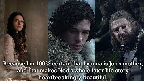 Why we love the Starks... Because I'm 100% certain that Lyanna is Jon Snow's mother and that makes Ned's whole later life story heartbreakingly beautiful.