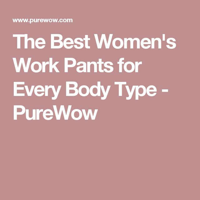 The Best Women's Work Pants for Every Body Type - PureWow