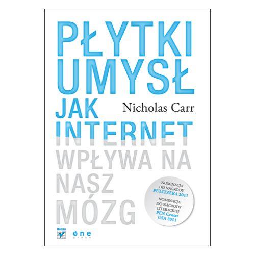 Płytki umysł. Jak internet wpływa na nasz mózg - Nicolas Carr