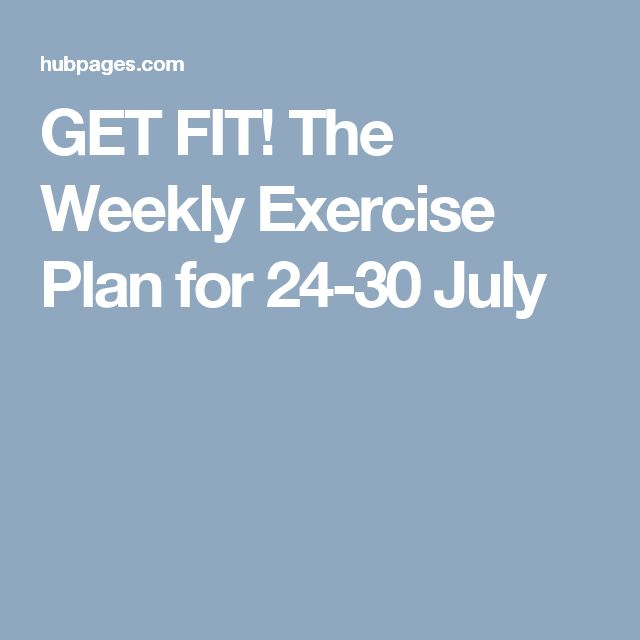 GET FIT! The Weekly Exercise Plan for 24-30 July