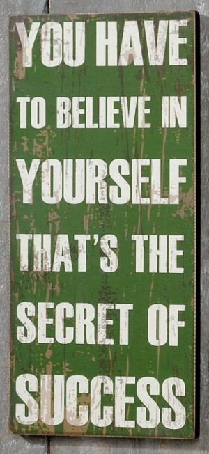 You have to believe in yourself, that's the secret of succes #home #textboard http://www.tekstborden.com