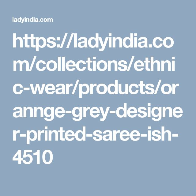 https://ladyindia.com/collections/ethnic-wear/products/orannge-grey-designer-printed-saree-ish-4510