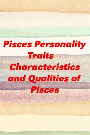 Pisces Personality Traits – Characteristics and Qualities of Pisces
