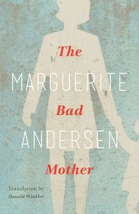 The Bad Mother by Marguerite Andersen, trans. by Donald Winkler (March 2016)