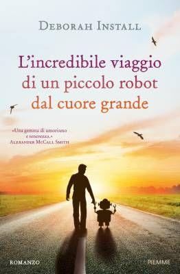 """[ANTEPRIMA] """"L'incredibile viaggio di un piccolo robot dal cuore grande"""" di Deborah Install"""