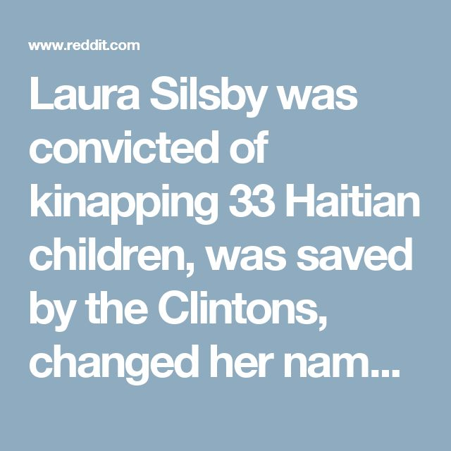"""Laura Silsby was convicted of kinapping 33 Haitian children, was saved by the Clintons, changed her name to Laura Gayler and now works for the U.S. Govt - She works for """"Amber Alerts"""", a service which deals with locating missing children : conspiracy"""