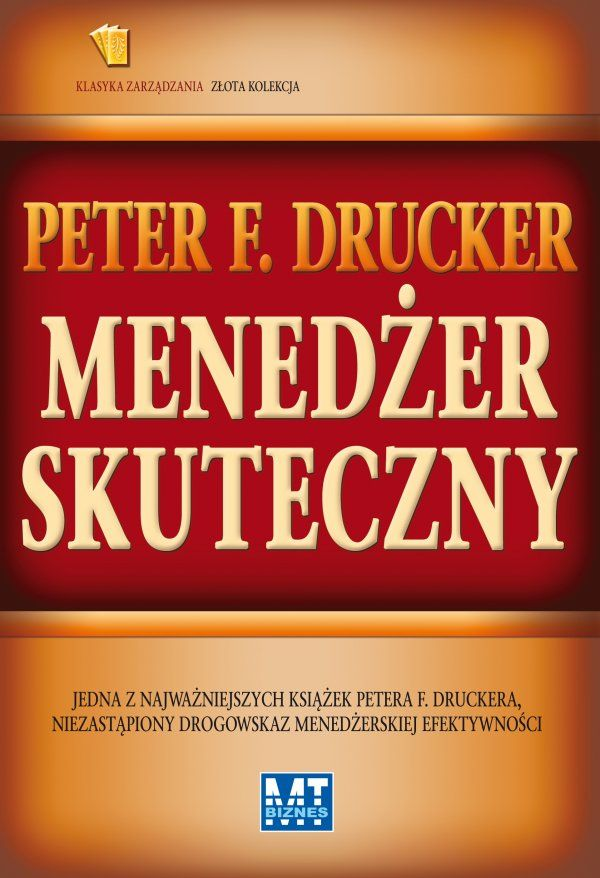 Menedżer skuteczny / Peter F. Drucker   Jedna z najważniejszych książek Petera F. Druckera, niezastąpiony drogowskaz menedżerskiej efektywności