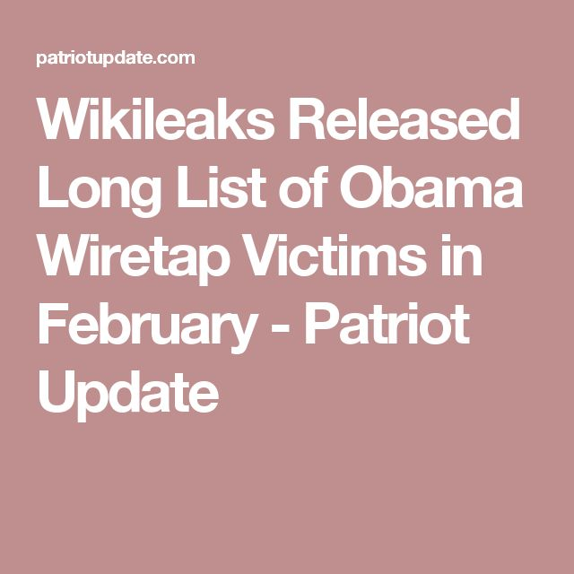 Wikileaks Released Long List of Obama Wiretap Victims in February - Patriot Update