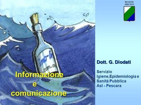 Informazione Informazione ecomunicazione Dott. G. Diodati Servizio Igiene,Epidemiologia e Sanità Pubblica Asl - Pescara REGIONE ABRUZZO.
