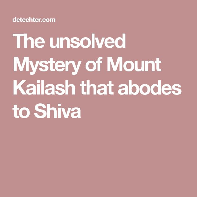 The unsolved Mystery of Mount Kailash that abodes to Shiva
