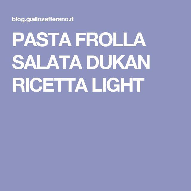 PASTA FROLLA SALATA DUKAN RICETTA LIGHT