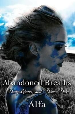 Abandoned-Breaths-is-the-debut-poetic-collection-from-Alfa-Between-these-pages-she-has-gathered-the-warehouses-of-the-unsaid-and-weaved-together-the-voices-that-have-remained-silent-in-our-heartbroken-hotels-All-the-abandoned-breaths-that-we-hold-on-to-after-serving-time-in-heart-warfare-never-really-go-away-Here-she-offers-them-poetic-release