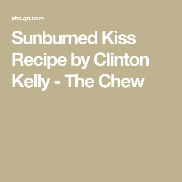 Sunburned Kiss Recipe by Clinton Kelly - The Chew