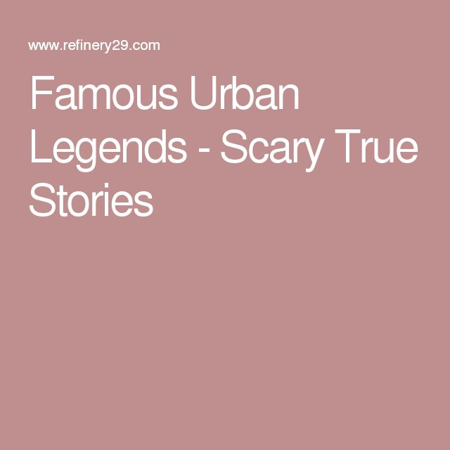 Famous Urban Legends - Scary True Stories