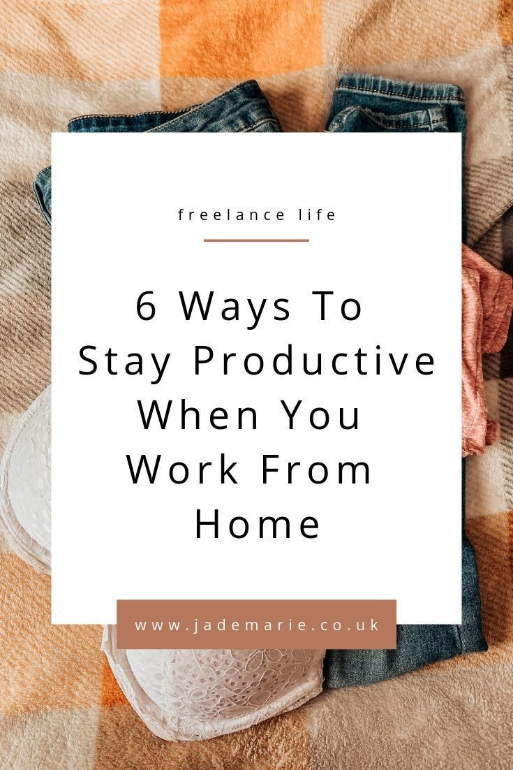 How To Stay Productive When You Work From Home Jade Marie Work From Home Tips Working From Home Work From Home Moms