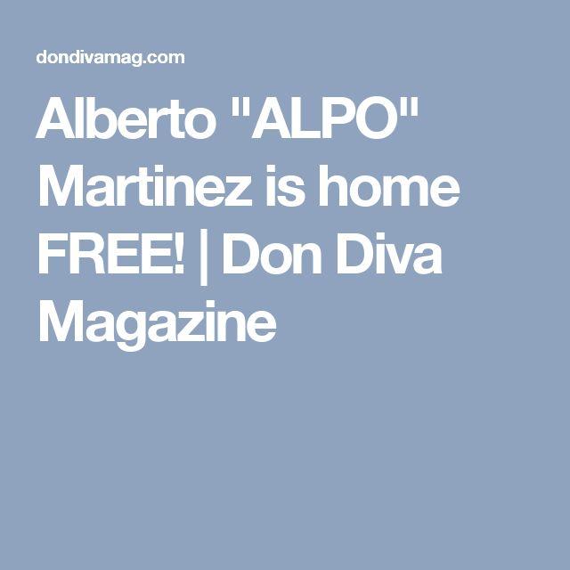 "Alberto ""ALPO"" Martinez is home FREE! | Don Diva Magazine"