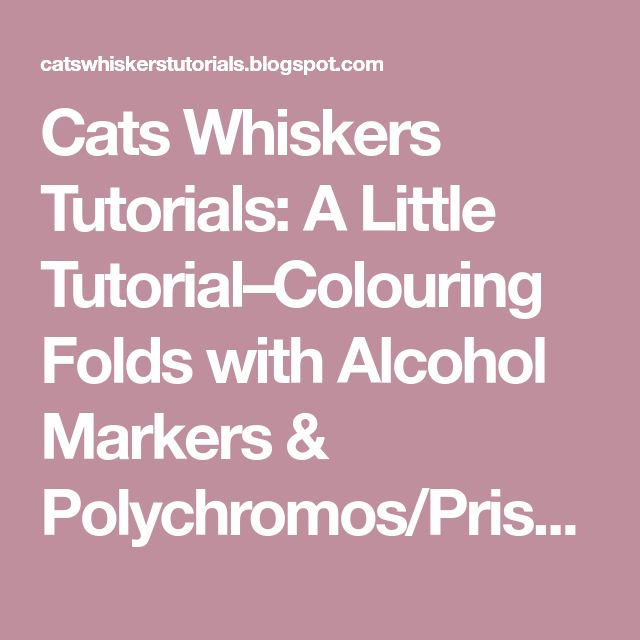 Cats Whiskers Tutorials: A Little Tutorial–Colouring Folds with Alcohol Markers & Polychromos/Prismas