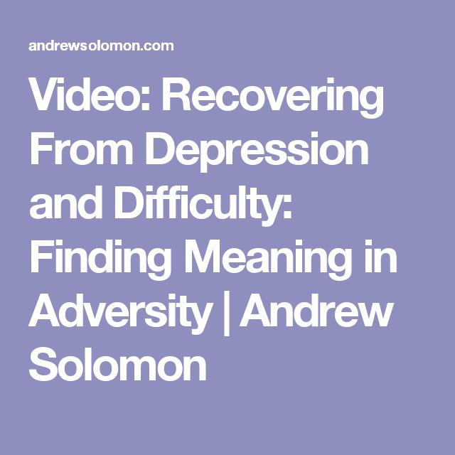 Video: Recovering From Depression and Difficulty: Finding Meaning in Adversity | Andrew Solomon