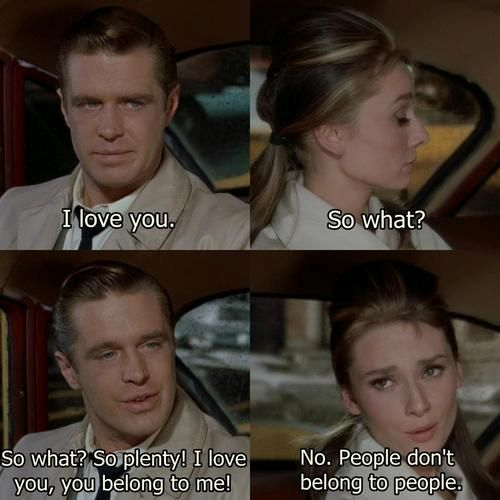 Breakfast at Tiffany's. People don't belong to other people.