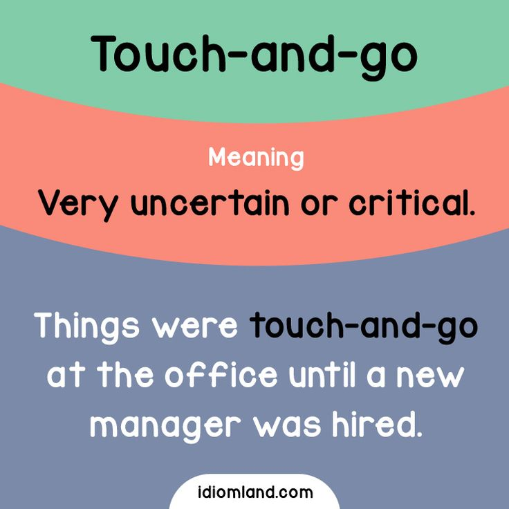 Idiom of the day: Touch-and-go. - Repinned by Chesapeake College Adult Ed. We offer free classes on the Eastern Shore of MD to help you earn your GED - H.S. Diploma or Learn English (ESL) . For GED classes contact Danielle Thomas 410-829-6043 dthomas@chesapeke.edu For ESL classes contact Karen Luceti - 410-443-1163 Kluceti@chesapeake.edu . www.chesapeake.edu