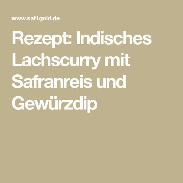 Rezept: Indisches Lachscurry mit Safranreis und Gewürzdip