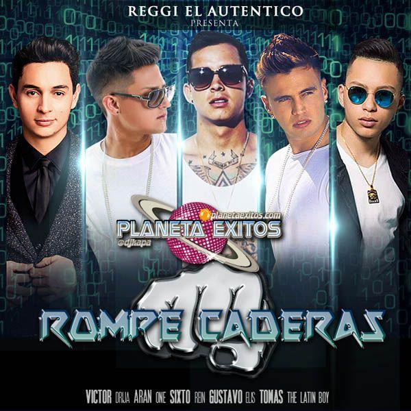 Reggi El Autentico Ft. Sixto Rein, Victor Drija, Aran , Gustavo Elis & Tomas The Latin Boy - Rompe Caderas