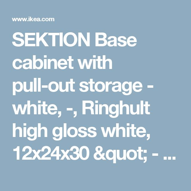 """SEKTION Base cabinet with pull-out storage - white, -, Ringhult high gloss white, 12x24x30 """"  - IKEA"""