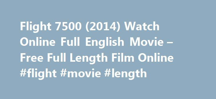 Flight 7500 (2014) Watch Online Full English Movie – Free Full Length Film Online #flight #movie #length http://entertainment.remmont.com/flight-7500-2014-watch-online-full-english-movie-free-full-length-film-online-flight-movie-length-3/  #flight movie length # Watch Flight 7500 (2014) Full English Movie Online Free Full Length Film 1. The Shawshank Redemption (1994) 2. The Godfather (1972)…