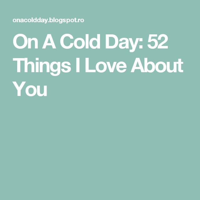 On A Cold Day: 52 Things I Love About You