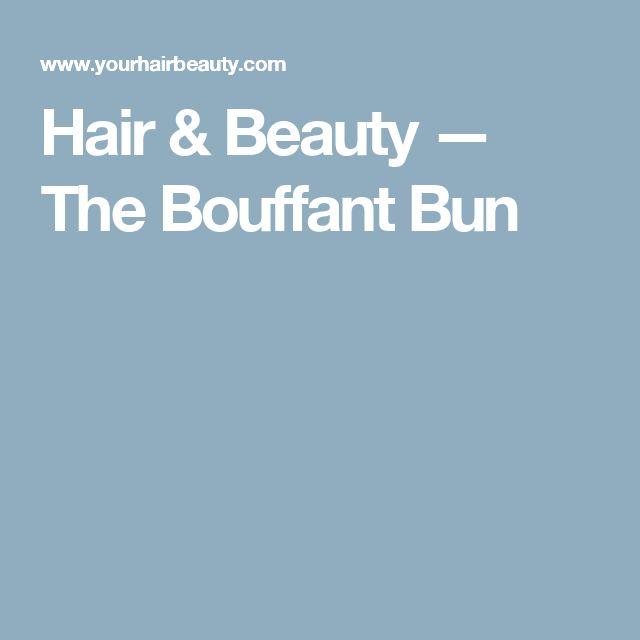 Hair & Beauty — The Bouffant Bun