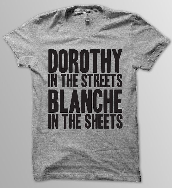 Dorothy In the Streets  Blanche In the Sheets   T Shirt   19 00   19 Perfect Etsy Gifts For  quot Golden Girls quot  Fans