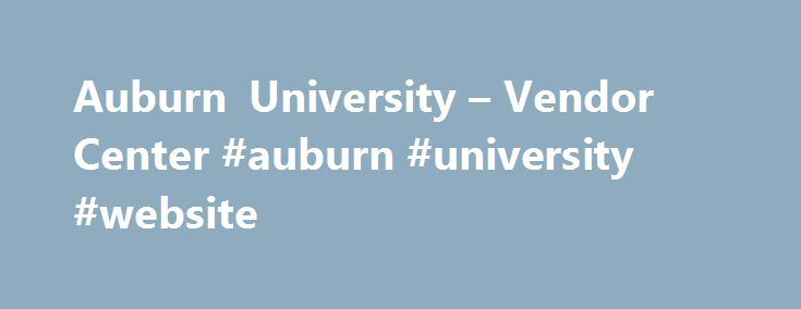 Auburn University – Vendor Center #auburn #university #website http://fresno.remmont.com/auburn-university-vendor-center-auburn-university-website/  # Auburn UniversityRegistered Vendor Program This system provides secure access for Auburn University staff and administration, vendors and others working with the University. Unauthorized use is prohibited. Auburn University provides direct deposit payment of invoices and purchase orders for qualified vendors conducting business with AU…