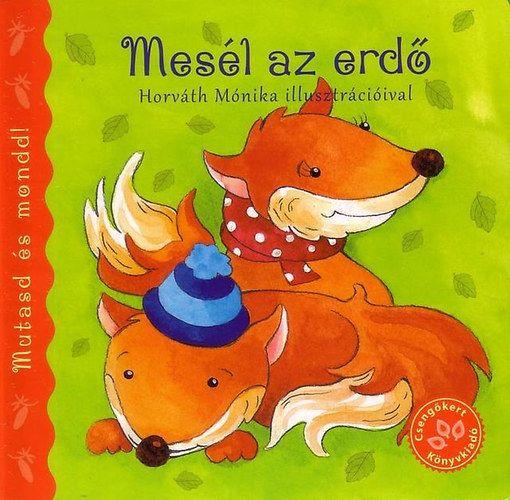 Mesél az erdő (Mutasd és mondd!), gyermek- és ifjúsági könyvek, Bogos Katalin, Horváth Mónika, könyvrendelés, olcsó könyvek, könyvesbolt