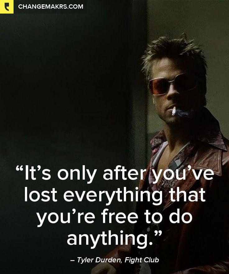 -Tyler Durden, Fight Club