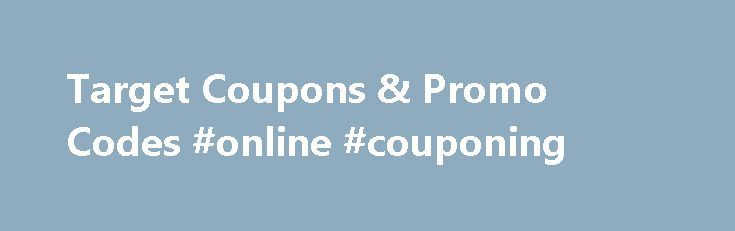 Target Coupons & Promo Codes #online #couponing http://coupons.remmont.com/target-coupons-promo-codes-online-couponing/  #coupons for online # Target Coupons Target is one of the most popular go-to stores around. From trendy homegoods and kitchen gadgets, the latest beauty tools, and nobody can help but stop at their clothing section! With Valpak, you can save at not only Target, but an assortment of other places. When your done perusing all that Target has to offer, why not check out some…