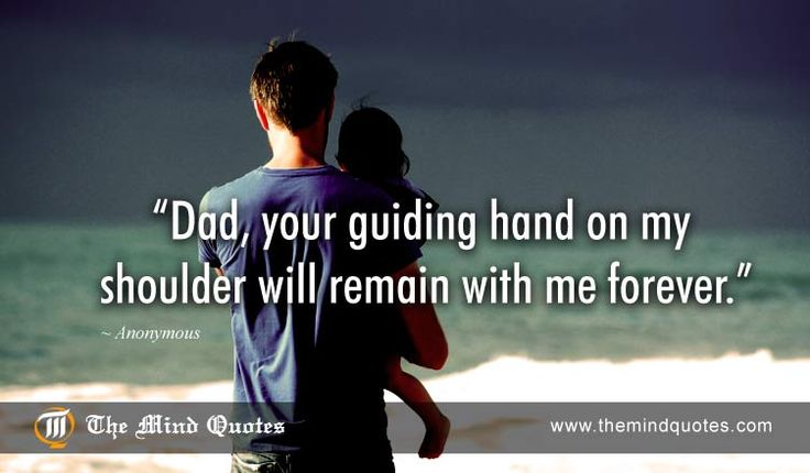 Dad, your guiding hand on my shoulder will remain with me forever.Anonymous Quotes on Teacher and Father's Day. Read, Think and Share