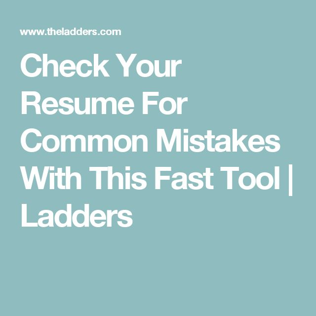 Check Your Resume For Common Mistakes With This Fast Tool - the ladders resume
