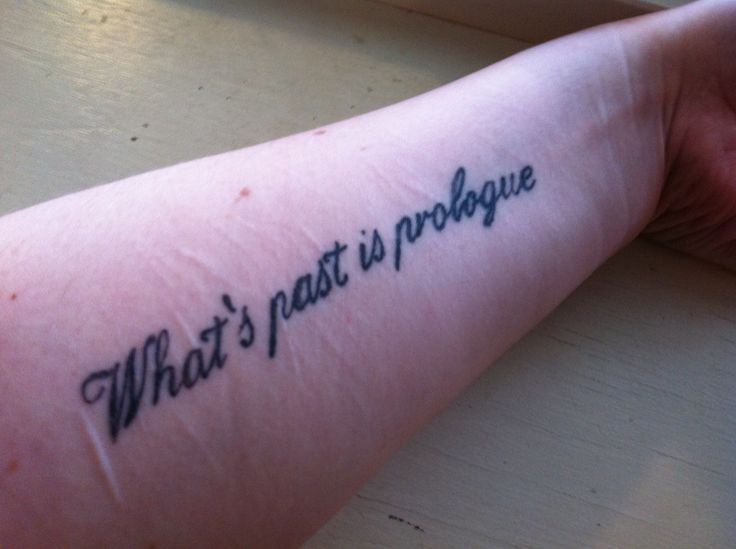 """What's past is prologue"" - The Tempest, Shakespeare. My first literary tattoo, there will be more."