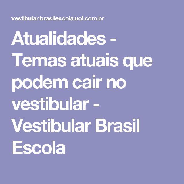 Atualidades - Temas atuais que podem cair no vestibular - Vestibular Brasil Escola