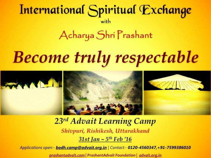 International Spiritual Exchange with Acharya Shri Prashant. Become truly respectable. 23rd Advait Learning camp 31 st Jan- 5th Feb, Shivpuri Utharakhand. Apply at: bodh.camp@advait.org.in Enquiries: 0120-4560347 #ShriPrashant #Advait #Learningcamp Read at:- prashantadvait.com Watch at:- www.youtube.com/c/ShriPrashant Website:- www.advait.org.in Facebook:- www.facebook.com/prashant.advait LinkedIn:- www.linkedin.com/in/prashantadvait Twitter:- https://twitter.com/Prashant_Advait