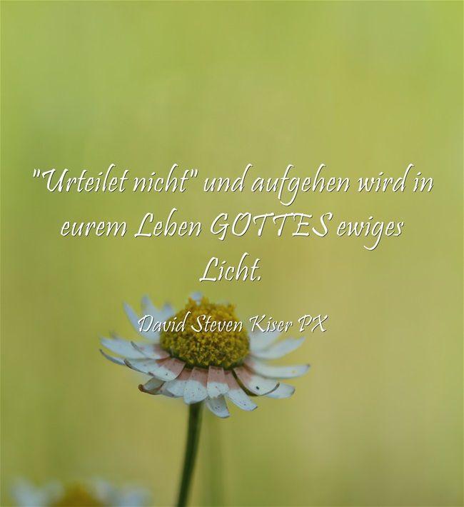 Urteilet nicht und aufgehen wird in eurem Leben GOTTES ewiges Licht.